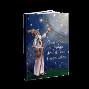 Pouvoirs et Magie des Huiles Essentielles 1 - La Magie du Coeur